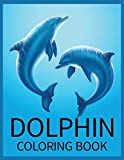 Dolphin Coloring Book: An Adult stress-relief Coloring Book For Dolphin Lovers
