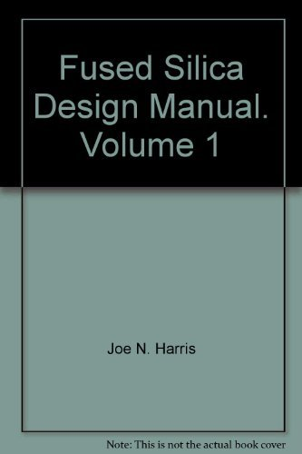 Fused Silica Design Manual. Volume 1