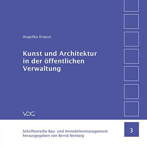 Kunst und Architektur in der öffentlichen Verwaltung: Künstlerische Gestaltung und Architektur von Landesbauten unter Anwendung der Richtlinie K7 der DABau ... Bau- und Immobilienmanagement 3)