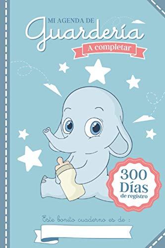Mi Agenda De Guardería: Cuaderno de comunicación entre padres y guarderías, niñeras o jardín de infancia - Reporte diario de hasta 300 días de seguimiento