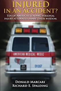 Injured In An Accident?: Ten of America's leading personal injury attorneys share their wisdom.