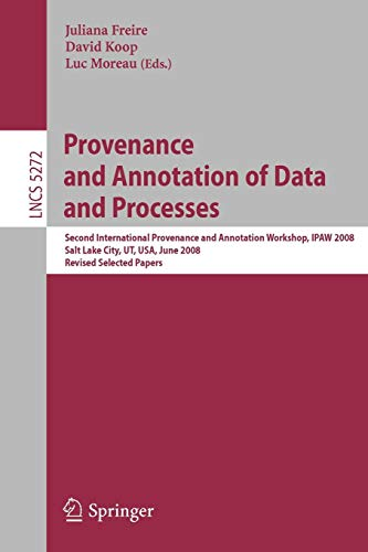 Provenance and Annotation of Data and Processes: Second International Provenance and Annotation Workshop, Ipaw 2008, Salt Lake City, Ut, Usa, June 17-18, 2008