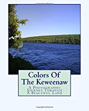Colors Of The Keweenaw: A Short Photographic Journey Through A Beautiful Land