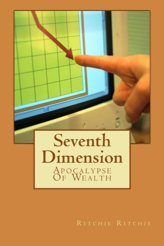 Book: Seventh Dimension - Apocalypse Of Wealth by Ritchie Felix, Christie Ritchie