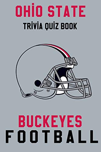 Ohio State Buckeyes Trivia Quiz Book - Football: The One With All The Questions - NCAA Football Fan - Gift for fan of Ohio State Buckeyes