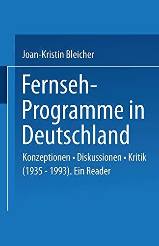 Fernseh-Programme in Deutschland: Konzeptionen · Diskussionen · Kritik (1935–1993). Ein Reader