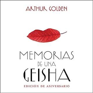 Memorias de una geisha (Edición aniversario) [Memoirs of a Geisha: Anniversary Edition]                   By:                                                                                                                                 Arthur Golden                               Narrated by:                                                                                                                                 Dafne Gallardo                      Length: 20 hrs and 21 mins     34 ratings     Overall 4.7