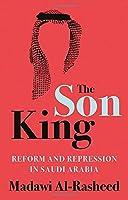 The Son King: Reform and Repression in Saudi Arabia