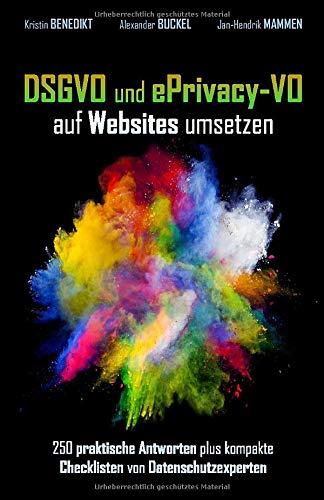 DSGVO und ePrivacy-VO auf Websites umsetzen: 250 praktische Antworten plus kompakte Checklisten von Datenschutzexperten