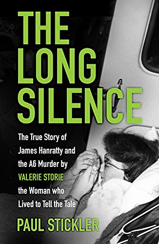 The Long Silence: The Story of James Hanratty and the A6 murder by Valerie Storie, the Woman who Lived to Tell the Tale (English Edition)