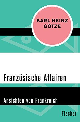 Französische Affairen: Ansichten von Frankreich (German Edition)