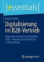 Digitalisierung im B2B-Vertrieb: Ergebnisse verbessern mit digitalen Tools – Impulse zur Entscheidung und Umsetzung (essentials)