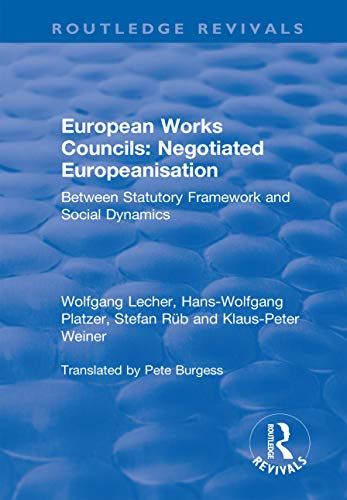 European Works Councils: Negotiated Europeanisation: Between Statutory Framework and Social Dynamics (Routledge Revivals) (English Edition)