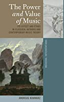 The Power and Value of Music: Its Effect and Ethos in Classical Authors and Contemporary Music Theory (Medieval Interventions: New Light on Traditional Thinking)