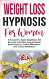 Weight Loss Hypnosis for Women: A Blueprint to Rapid Weight Loss, Fat Burn and Motivation Through Gastric Band Hypnosis, Positive Affirmations and Guided Meditations