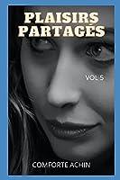 PLAISIRS PARTAGÉS Vol 5: Confessions intimes, secrets de journaux intimes, histoires de sexe, affaires d'adultes, affaires d'amour, amour, plaisir, romance et fantaisie, rencontres amoureuses