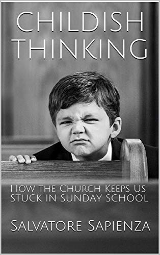 Childish Thinking: How the Church Keeps Us Stuck in Sunday School
