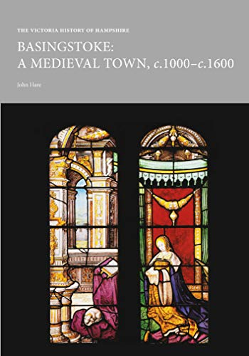 The Victoria History of Hampshire: Basingstoke, a Medieval Town c.1000-c.1600 (VCH Shorts)...