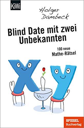 Blind Date mit zwei Unbekannten: 100 neue Mathe-Rätsel (Aus der Welt der Mathematik, Band 4)