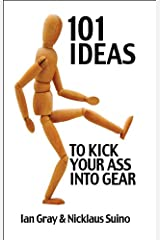 101 Ideas to Kick Your Ass Into Gear Kindle Edition