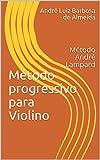 Método progressivo para Violino: Método André Lampard (Método André Lampard (Violino) Livro 1)