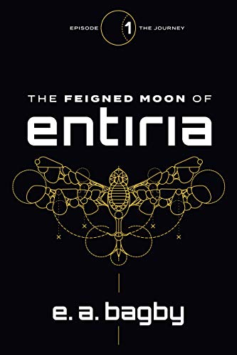 The Journey (The Feigned Moon of Entiria Epic Serial Book 1)
