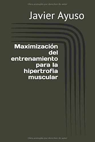 Maximización del entrenamiento para la hipertrofia muscular