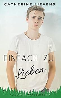 Einfach Zu Lieben (Allegheny Wandler Serie 2) (German Edition) by [Catherine Lievens]