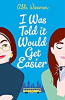 I Was Told It Would Get Easier: The hilarious new novel from the bestselling author of THE BOOKISH LIFE OF NINA HILL