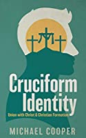 Cruciform Identity: Union with Christ and Christian Formation