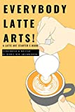 Everybody Latte Arts!: A Cafe or Home Barista Latte Artist Tutorial Book