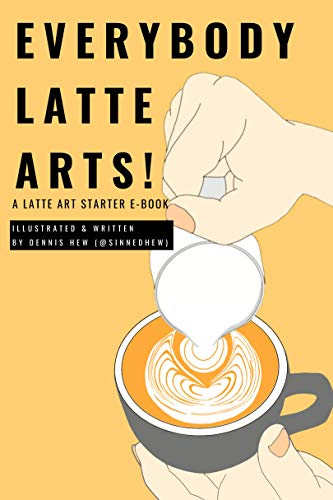 Everybody Latte Arts!: A Cafe or Home Barista Latte Artist Tutorial Book (English Edition)