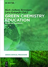 Green Chemistry Education: Recent Developments (Green Chemical Processing Book 4)