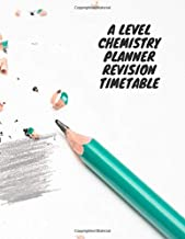 A LEVEL CHEMISTRY PLANNER REVISION TIMETABLE: A LEVEL Planner / Organizer / Lined Notebook (6