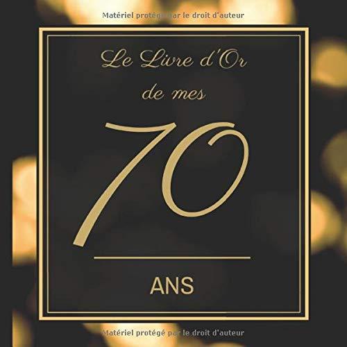 Le Livre d'Or de mes 70 ans: Joyeux anniversaire - Cadeau d'anniversaire Son Jubilé Livre à Personnaliser pour les félicitations écrites - Accessoires Journal Intime Decoration idée