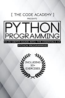 Python Programming: An In-Depth Guide Into The Essentials Of Python Programming