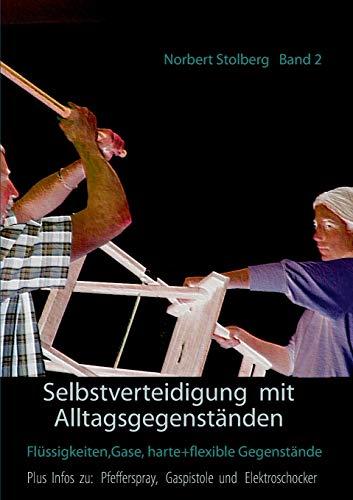 Price comparison product image Selbstverteidigung mit Alltagsgegenständen: Band 2: Flüssigkeiten,  Gase,  harte und flexible Gegenstände plus Infos zu: Pfefferspray,  Gaspistole,  Elektroschocker