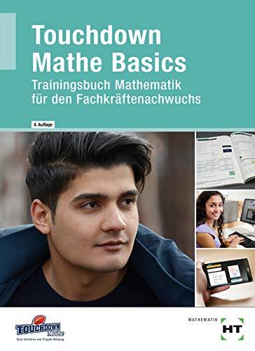 Touchdown Mathe Basics: Trainingsbuch Mathematik für den Fachkräftenachwuchs