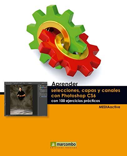Aprender selecciones, capas y canales con Photoshop CS6 (Aprender...con 100 ejercicios prácticos nº 1)