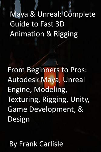 Maya & Unreal: Complete Guide to Fast 3D Animation & Rigging: From Beginners to Pros: Autodesk Maya, Unreal Engine, Modeling, Texturing, Rigging, Unity, Game Development, & Design (English Edition)