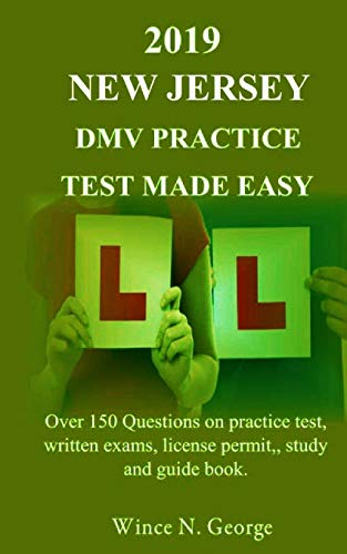 2019 New Jersey DMV Practice Test made Easy: Over 150 Questions on practice test, written exams, license permit, study and guide book