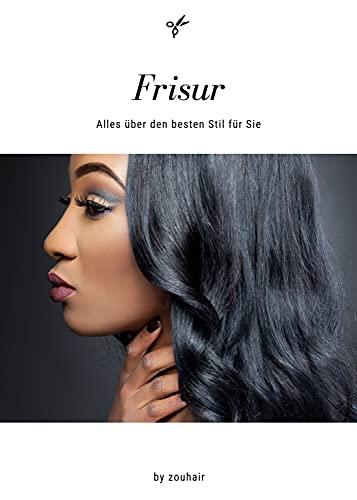 Frisur: Alles über den besten Stil für Sie