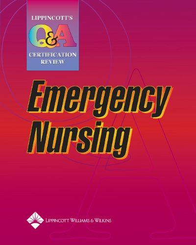 Lippincott Q & A Certification Review: Emergency Nursing (LWW, Lippincott Q&A Certification Review)