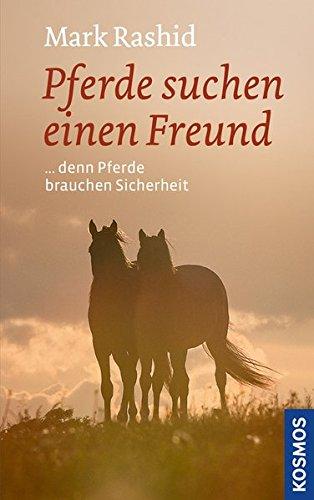 Pferde suchen einen Freund: denn Pferde brauchen Sicherheit