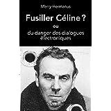 Fusiller Céline ?: ou du danger des dialogues électroniques (French Edition)