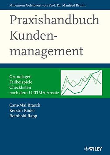 Praxishandbuch Kundenmanagement: Grundlagen, Fallbeispiele, Checklisten - nach dem ULTIMA-Ansatz