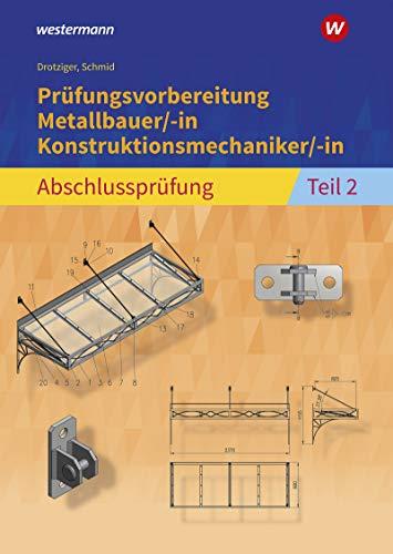 Prüfungsvorbereitung Metallbauer/-in Konstruktionsmechaniker/-in: Abschlussprüfung Teil 2: Metall / Abschlussprüfung Teil 2