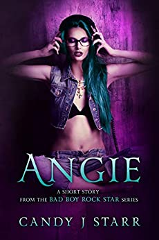 Angie: A Short Story from the Bad Boy Rock Star Series by [Candy J Starr]
