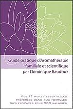 Guide pratique aromathérapie familiale et scientifique de Baudoux Dominique