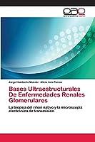 Bases Ultraestructurales De Enfermedades Renales Glomerulares